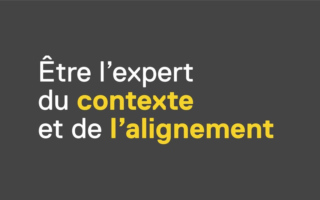 Être l'expert du contexte et de l'alignement