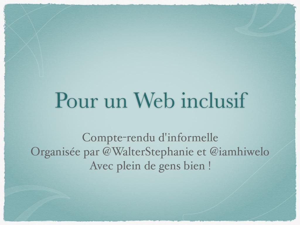 Pour un Web inclusif Compte-rendu d'informelle ...