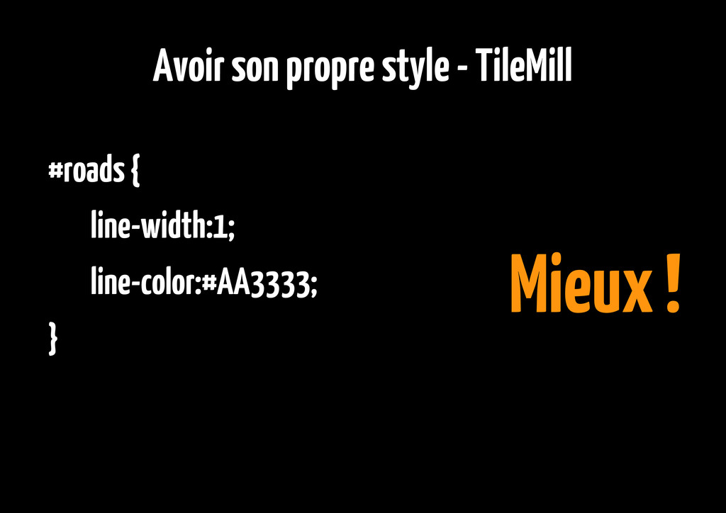 Avoir son propre style - TileMill #roads { line...