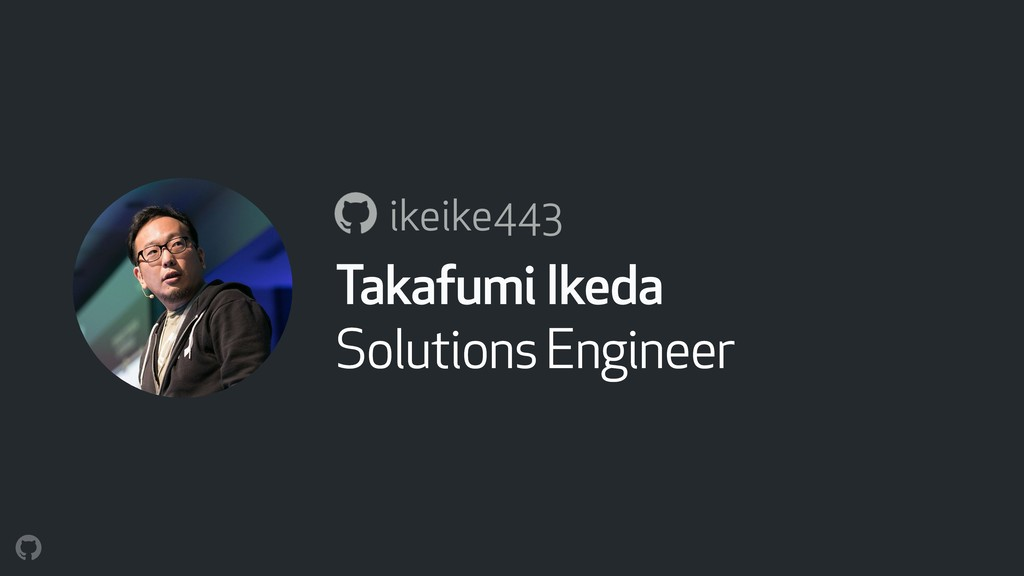 a ikeike443 Takafumi Ikeda Solutions Engineer