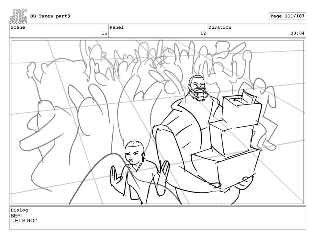 "Scene 15 Panel 12 Duration 00:04 Dialog BERT ""L..."