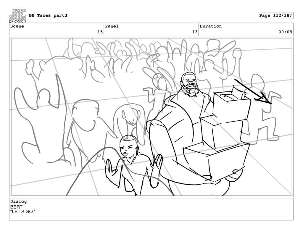 "Scene 15 Panel 13 Duration 00:08 Dialog BERT ""L..."