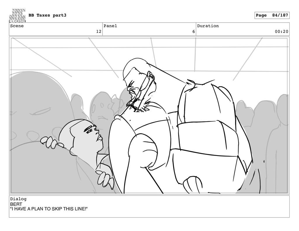 """Scene 12 Panel 6 Duration 00:20 Dialog BERT """"I ..."""
