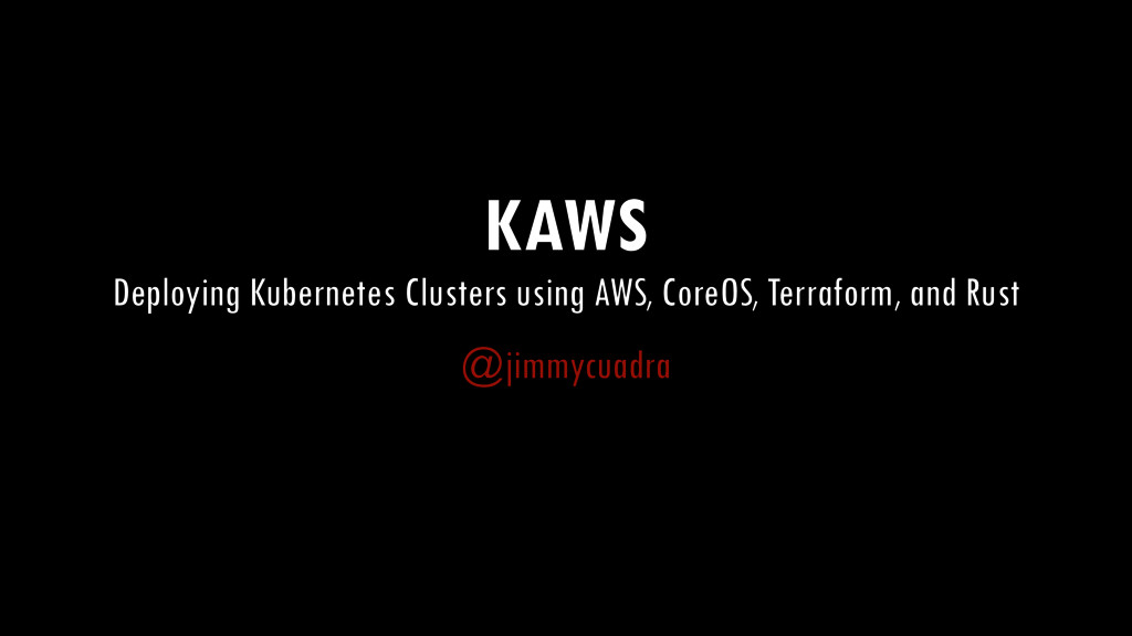 KAWS Deploying Kubernetes Clusters using AWS, C...