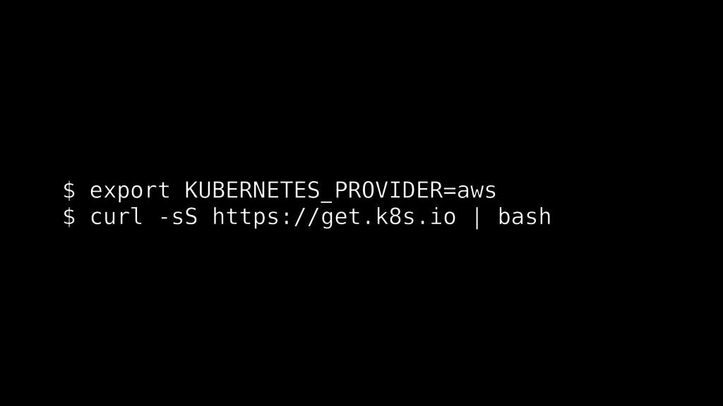 $ export KUBERNETES_PROVIDER=aws $ curl -sS htt...