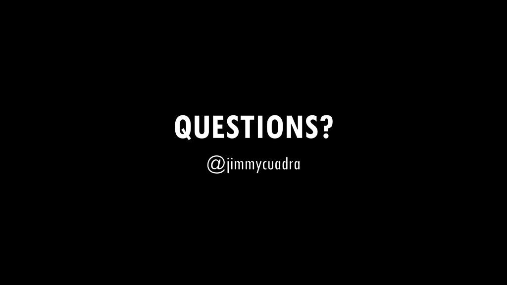 QUESTIONS? @jimmycuadra