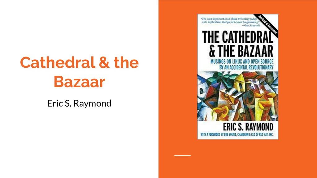 Cathedral & the Bazaar Eric S. Raymond