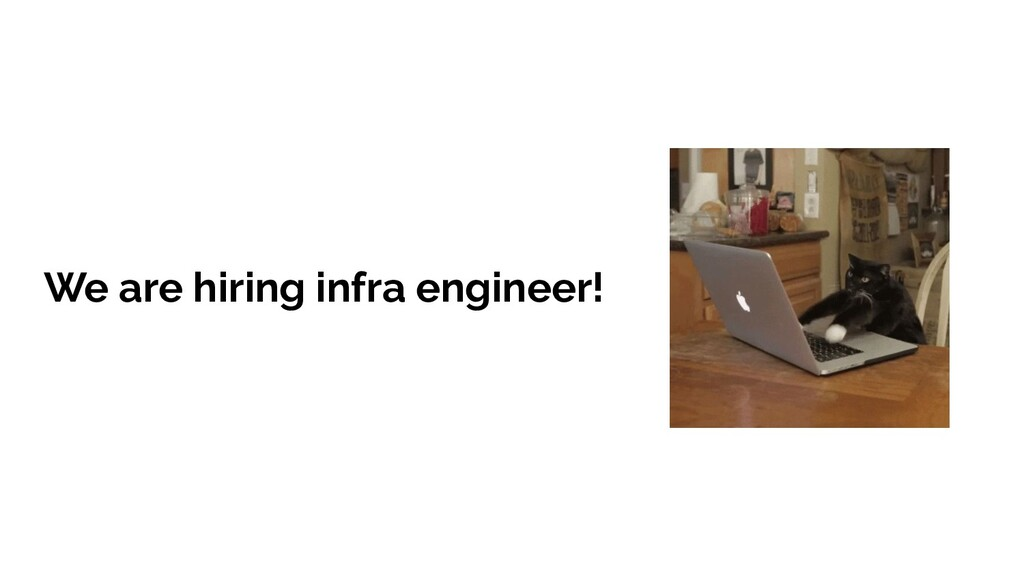 We are hiring infra engineer!