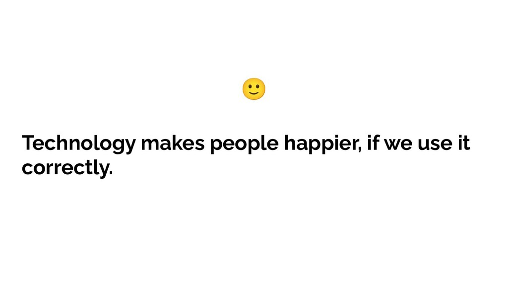Technology makes people happier, if we use it c...