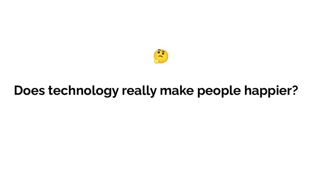 Does technology really make people happier? 🤔
