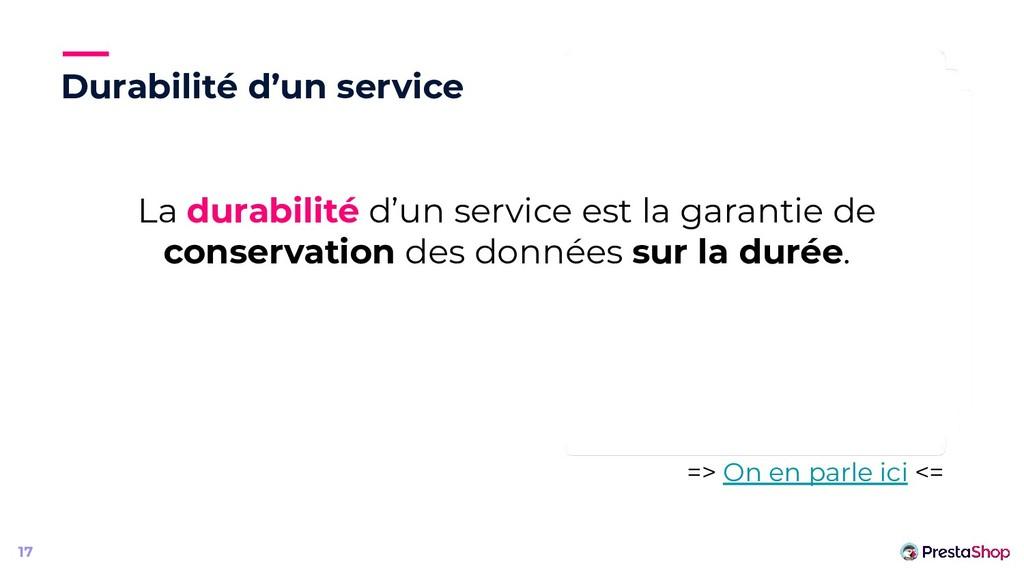 Durabilité d'un service 17 La durabilité d'un s...