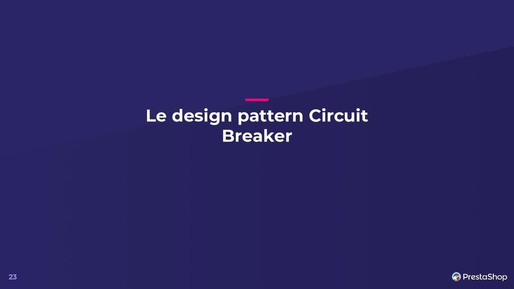 Le design pattern Circuit Breaker 23