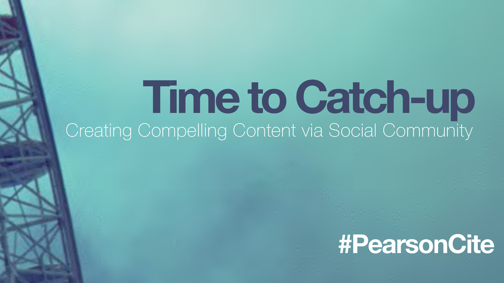 Time to Catch-up Creating Compelling Content vi...