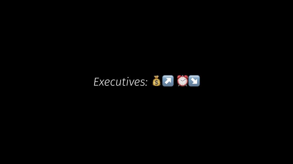 Executives: