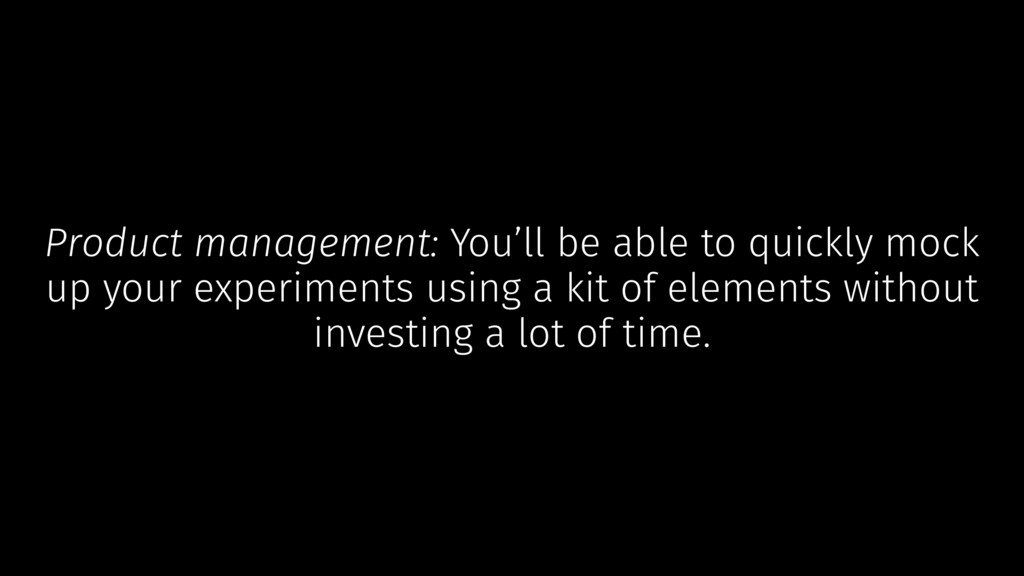 Product management: You'll be able to quickly m...