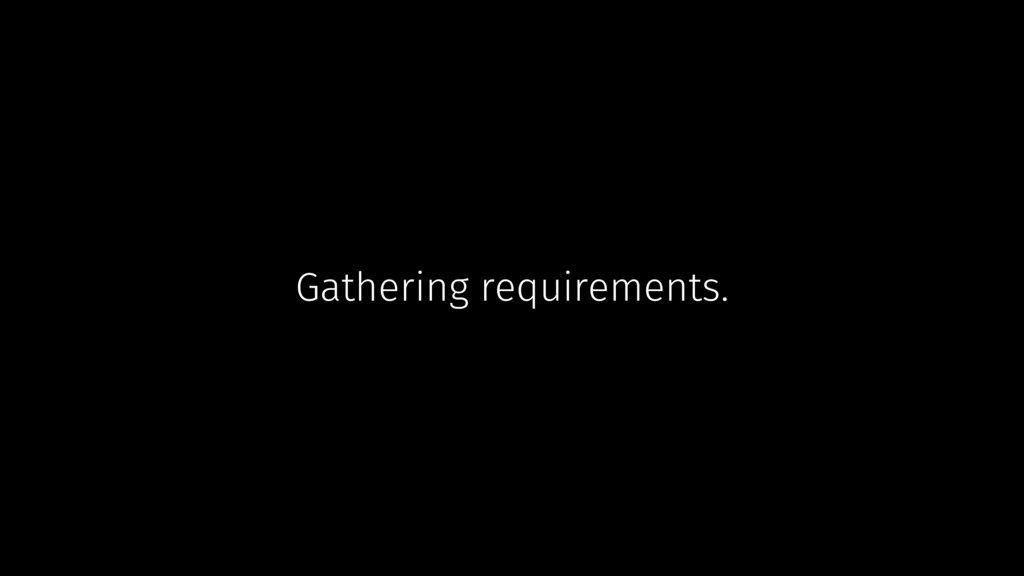 Gathering requirements.