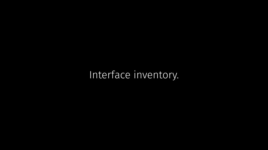 Interface inventory.