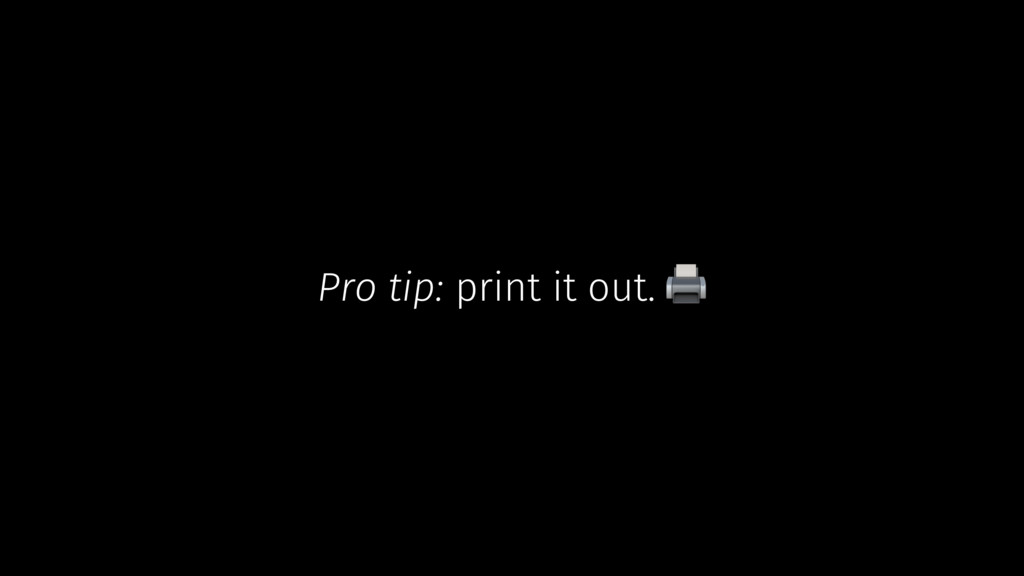 Pro tip: print it out.