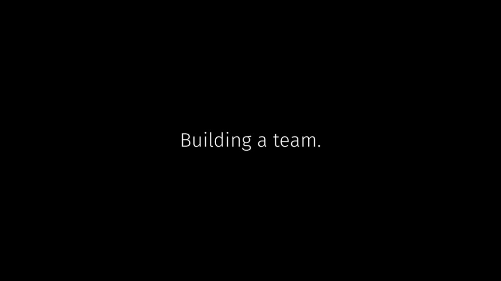 Building a team.