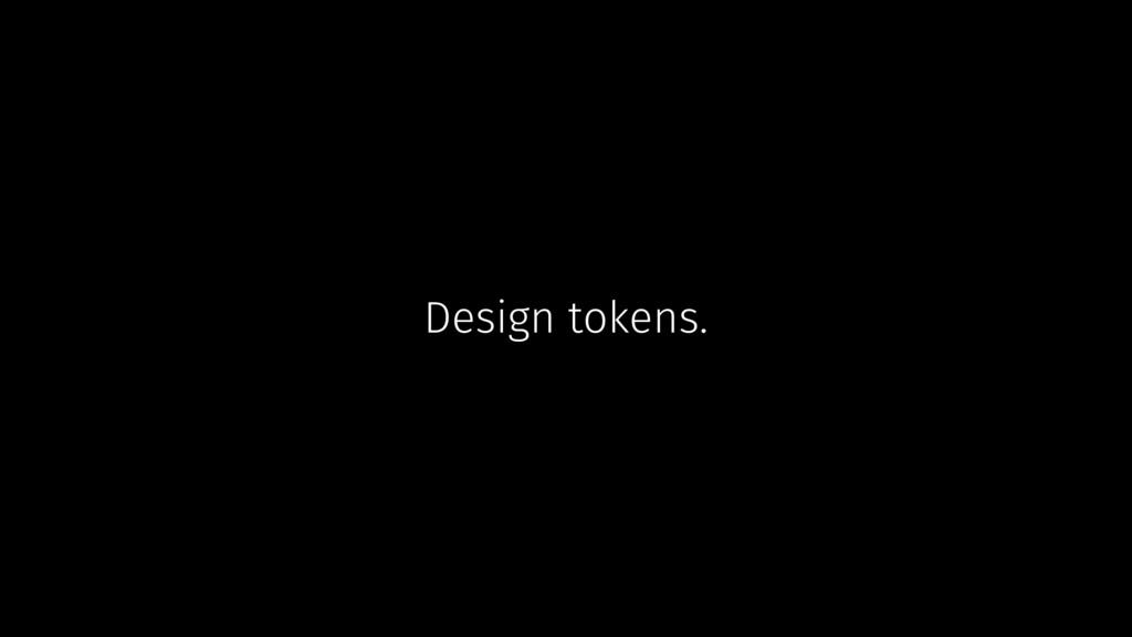 Design tokens.