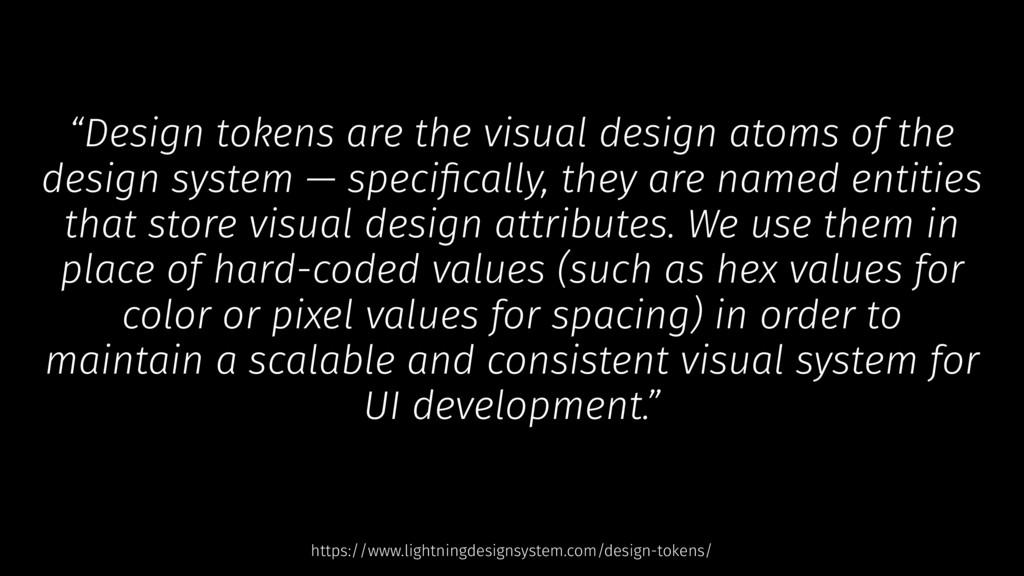"""Design tokens are the visual design atoms of t..."