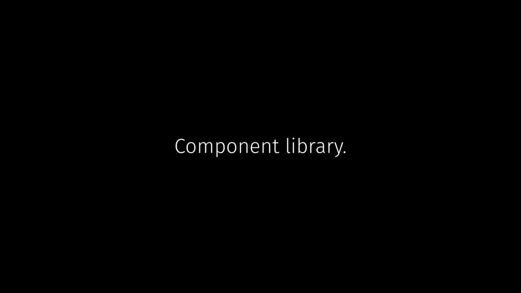 Component library.
