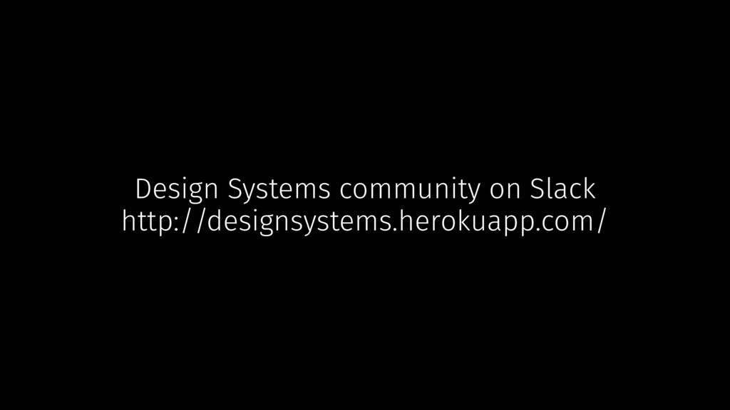 Design Systems community on Slack http://design...