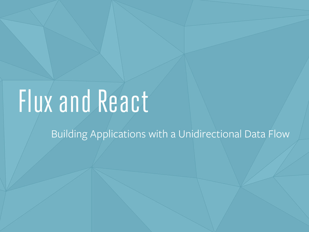 Flux and React Building Applications with a Uni...