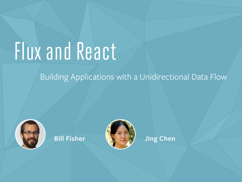 Bill Fisher Jing Chen Flux and React Building A...