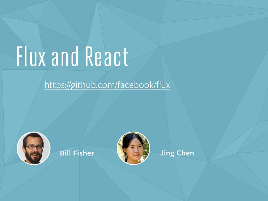 Bill Fisher Jing Chen Flux and React https://gi...
