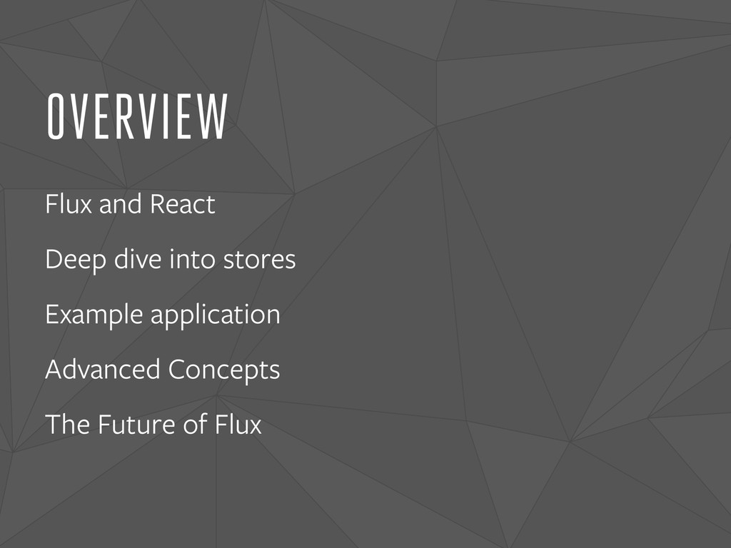OVERVIEW Flux and React Deep dive into stores E...