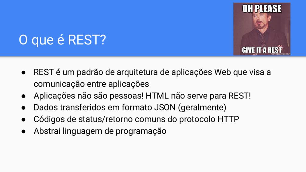 O que é REST? ● REST é um padrão de arquitetura...