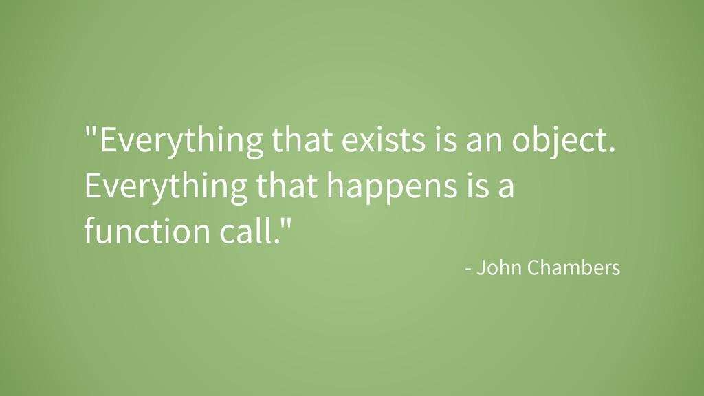 """""""Everything that exists is an object. Everythin..."""
