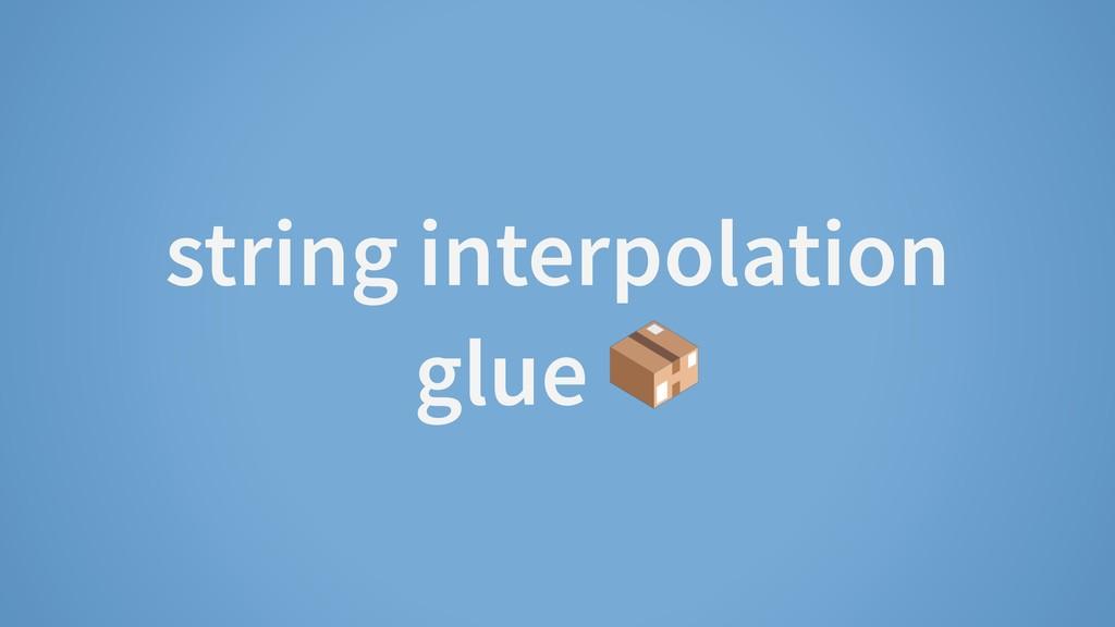 string interpolation glue