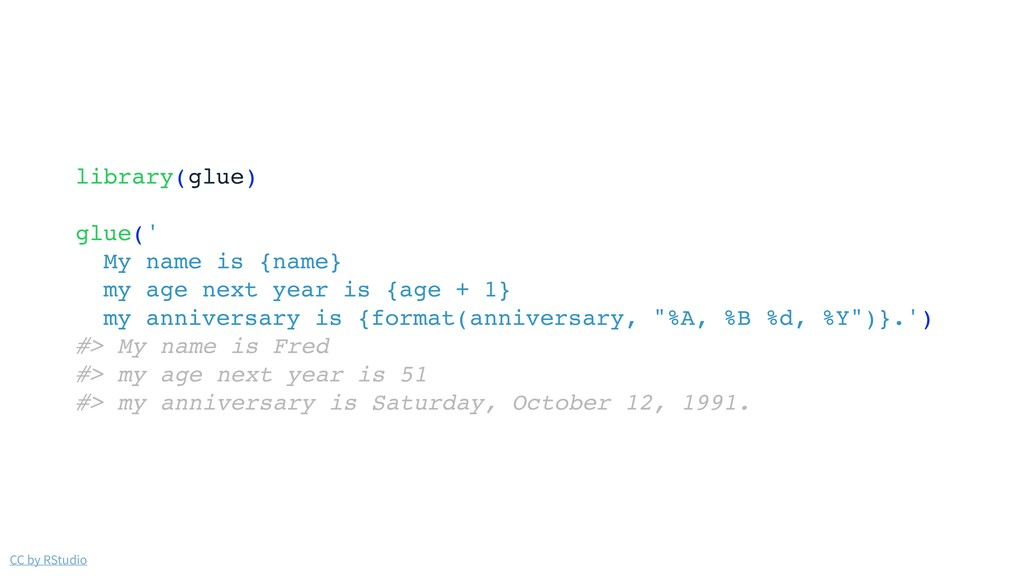 CC by RStudio library(glue) glue(' My name is {...