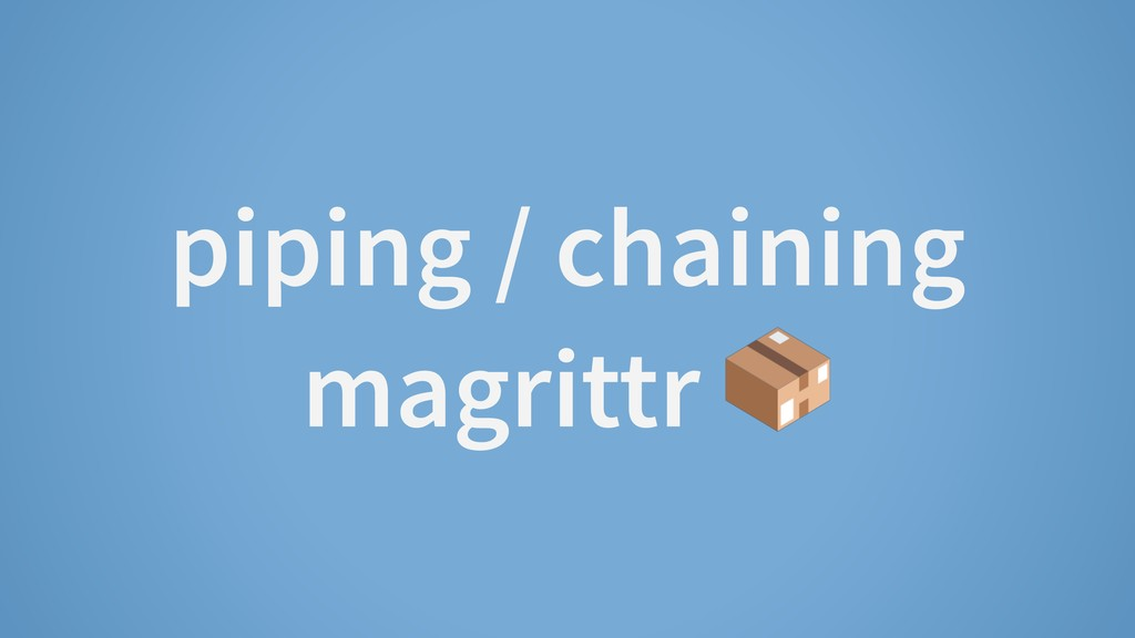 piping / chaining magrittr