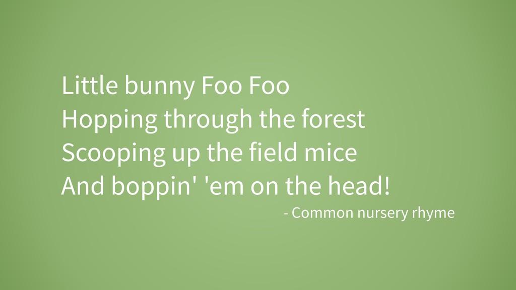 Little bunny Foo Foo Hopping through the forest...
