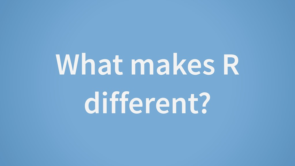 What makes R different?