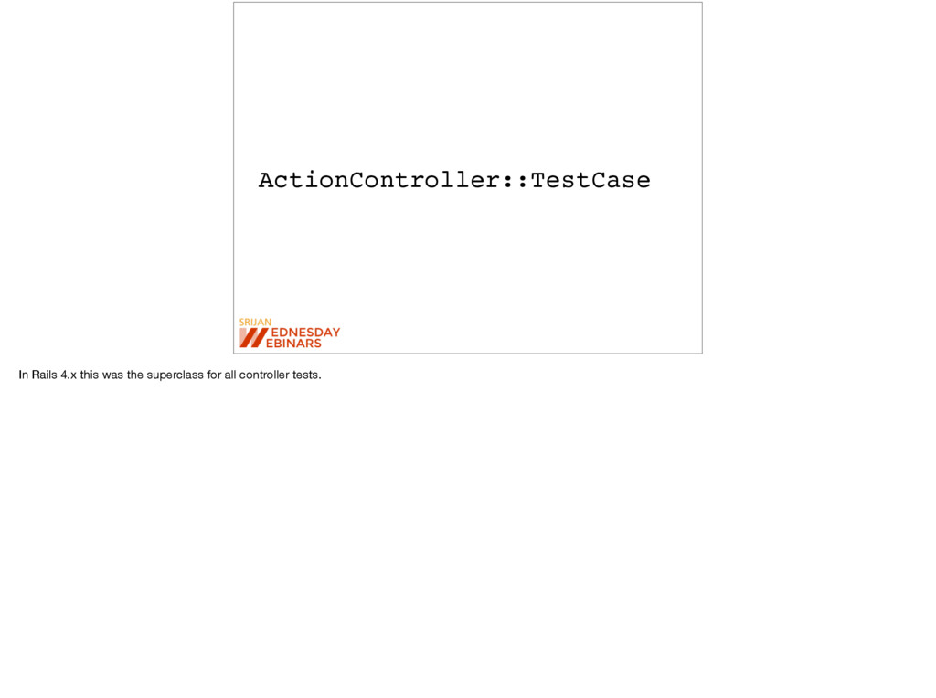 ActionController::TestCase In Rails 4.x this wa...