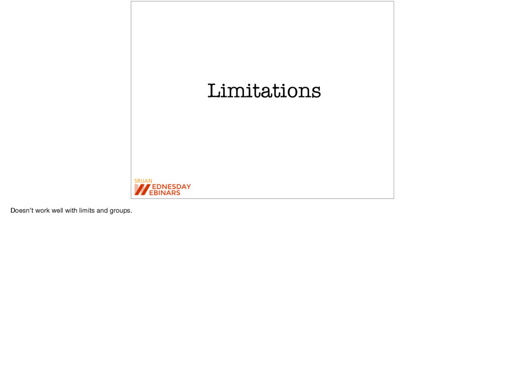 Limitations Doesn't work well with limits and g...