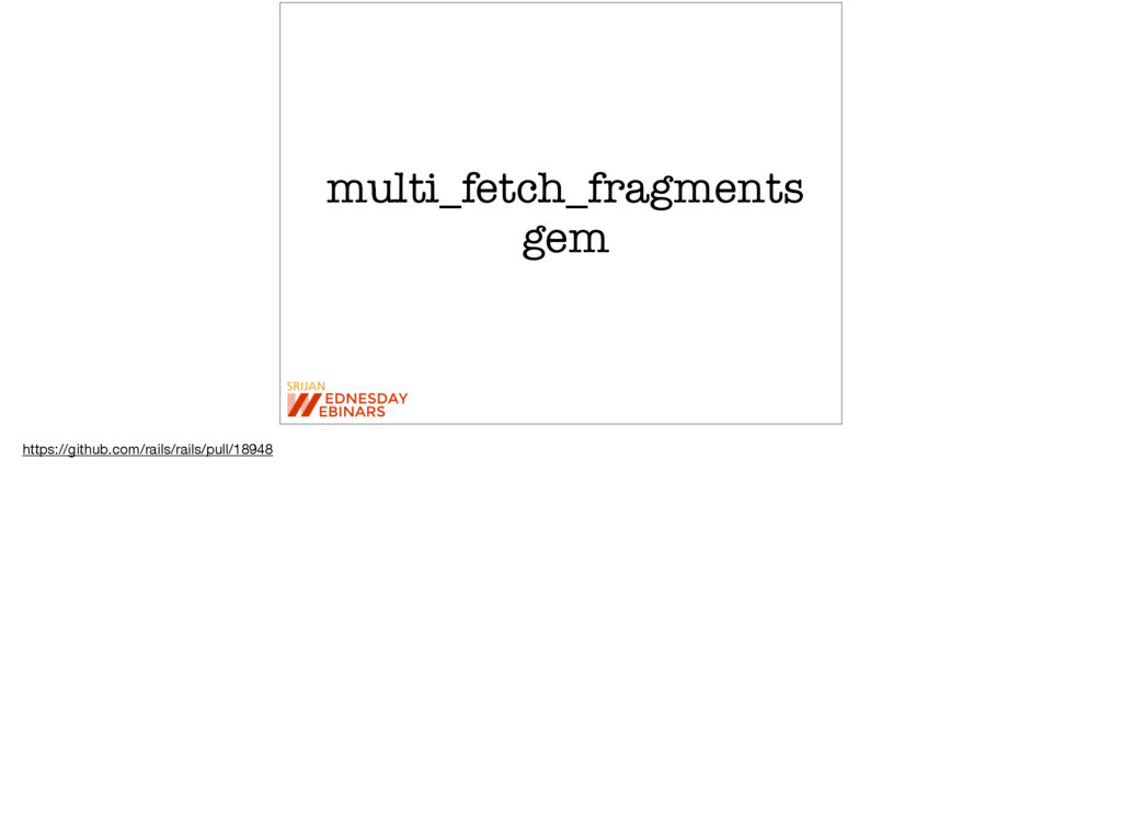 multi_fetch_fragments gem https://github.com/ra...