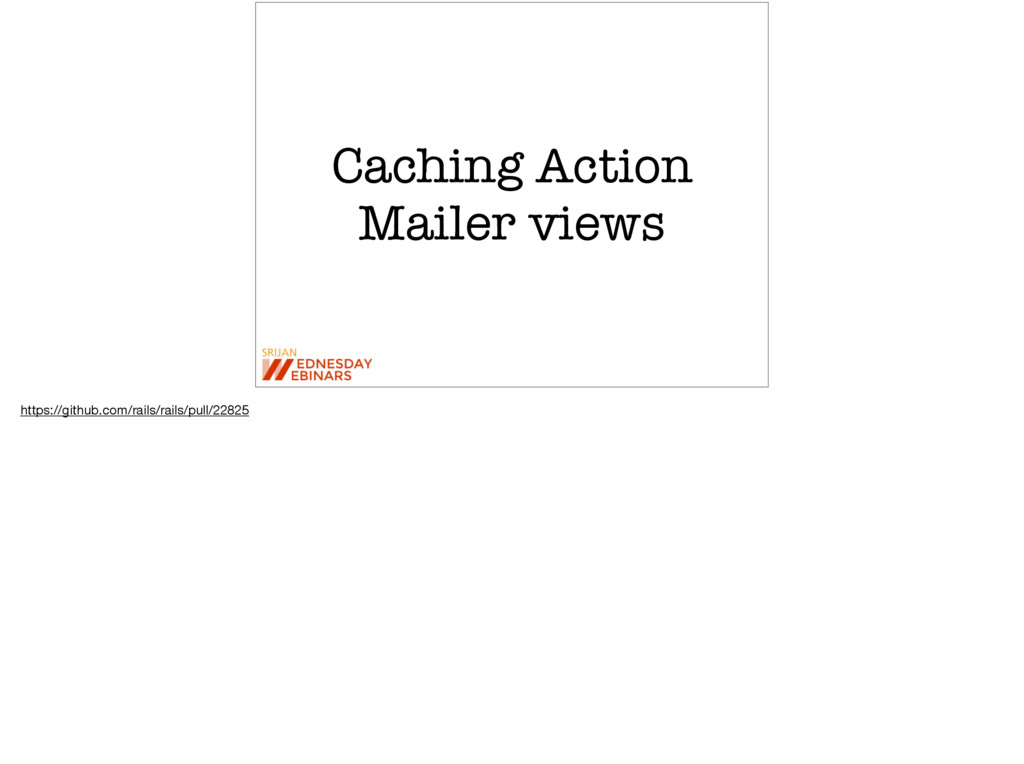 Caching Action Mailer views https://github.com/...