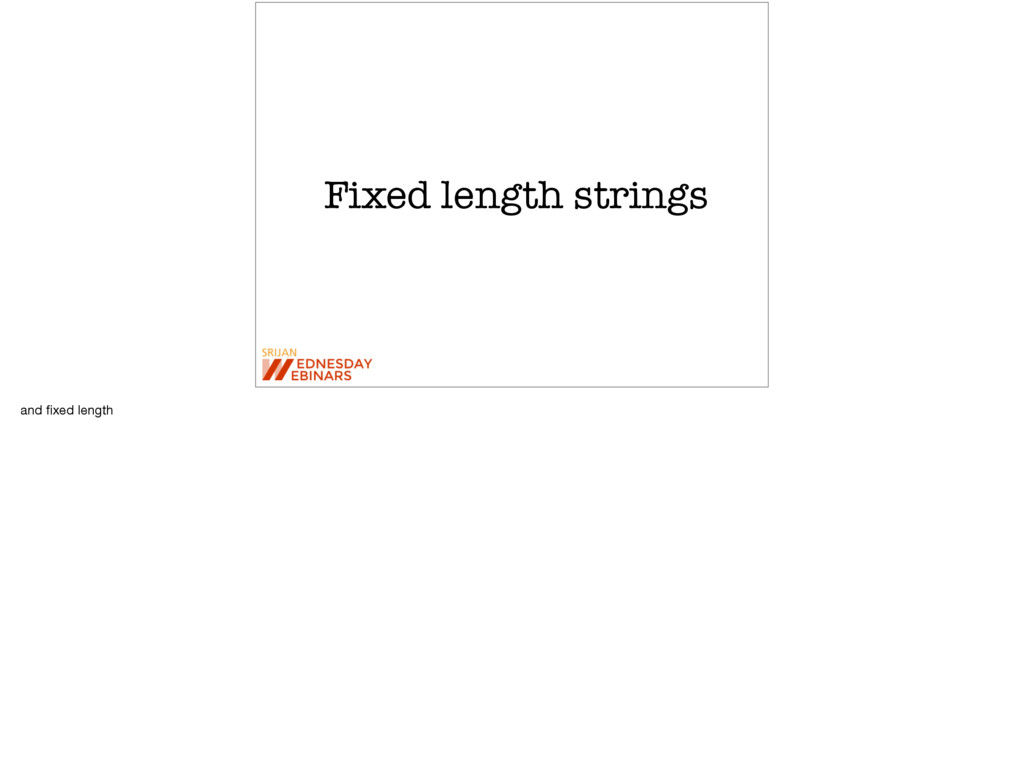 Fixed length strings and fixed length