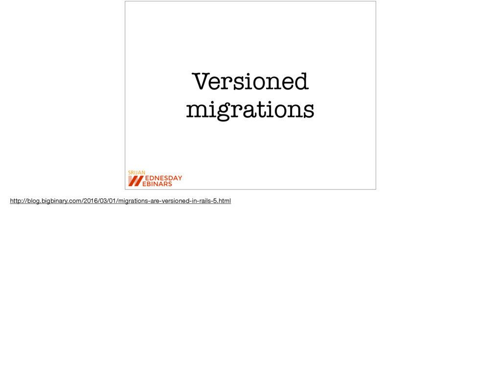 Versioned migrations http://blog.bigbinary.com/...