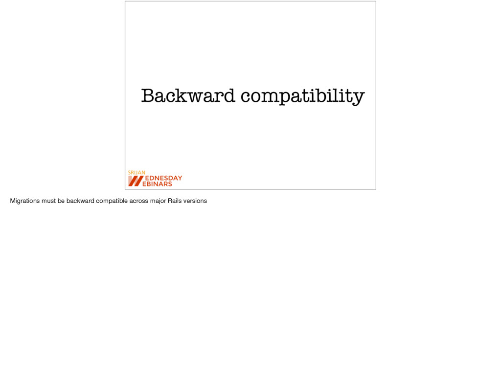 Backward compatibility Migrations must be backw...