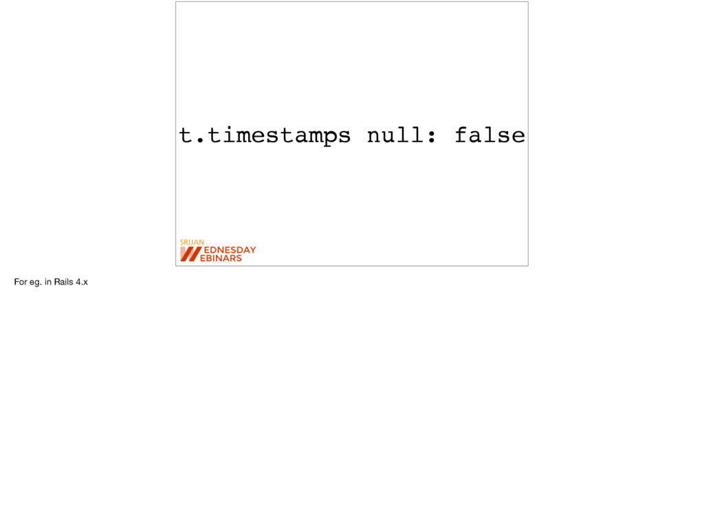 t.timestamps null: false For eg. in Rails 4.x