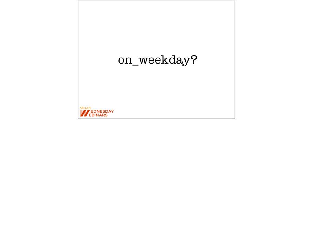 on_weekday?