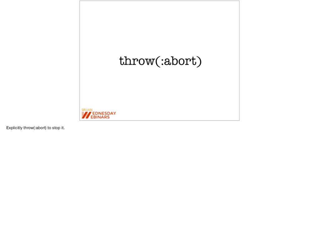throw(:abort) Explicitly throw(:abort) to stop ...