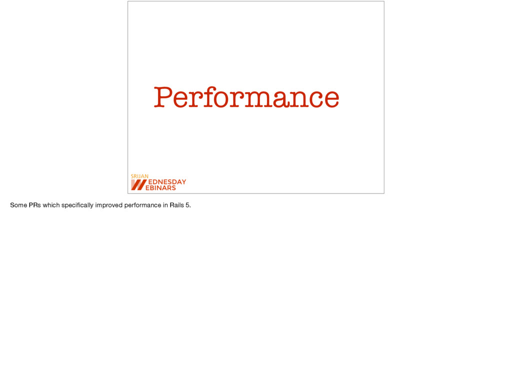 Performance Some PRs which specifically improved...