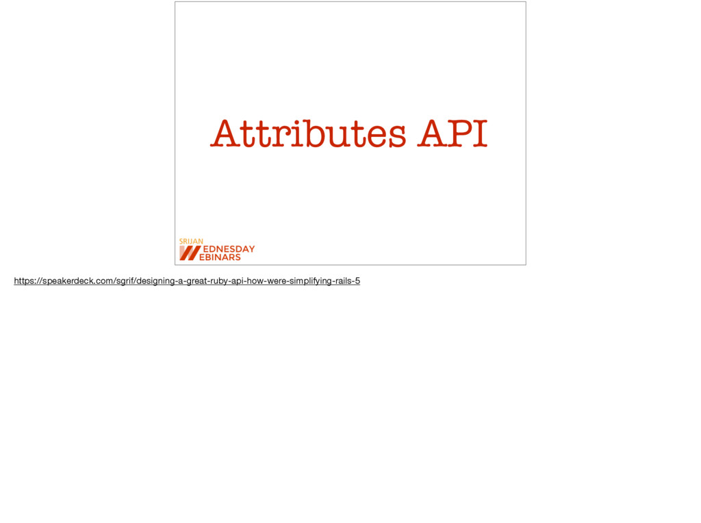 Attributes API https://speakerdeck.com/sgrif/de...